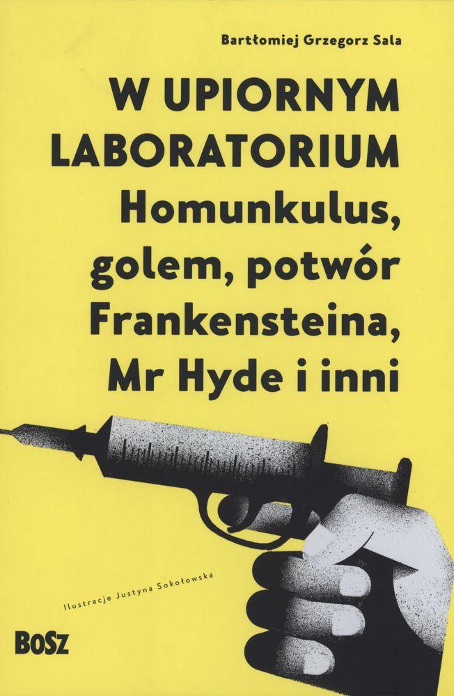 W UPIORNYM LABORATORIUM HOMUNKULUS GOLEM POTWÓR FRANKENSTEINA MR HYDE I INNI,