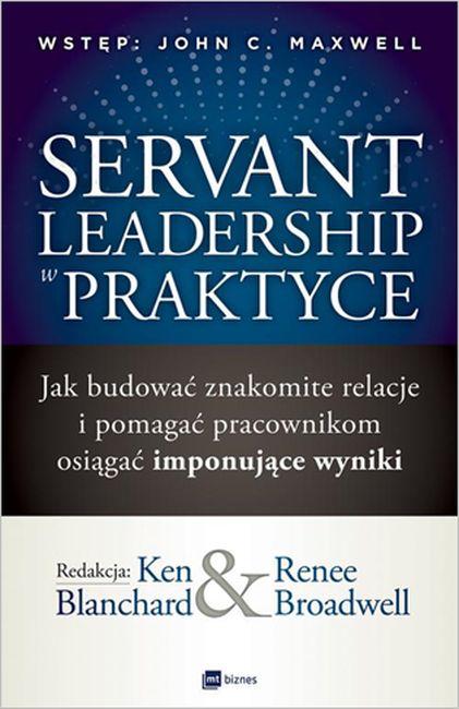 SERVANT LEADERSHIP W PRAKTYCE JAK BUDOWAĆ ZNAKOMITE RELACJE I POMAGAĆ PRACOWNIKOM OSIĄGAĆ IMPONUJĄCE WYNIKI, Bułhakow Michał