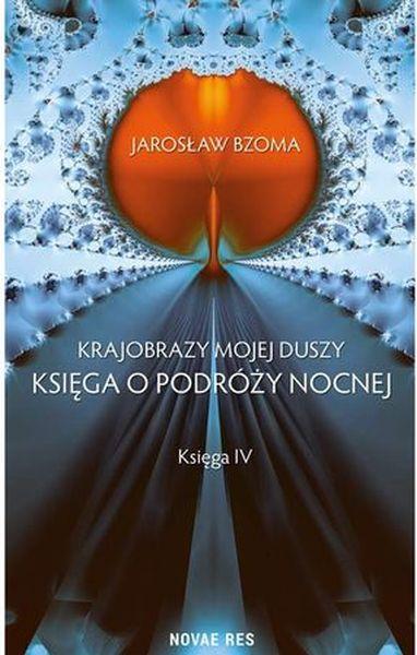 KSIĘGA O PODRÓŻY NOCNEJ KRAJOBRAZY MOJEJ DUSZY TOM 4, Herz Lechosław