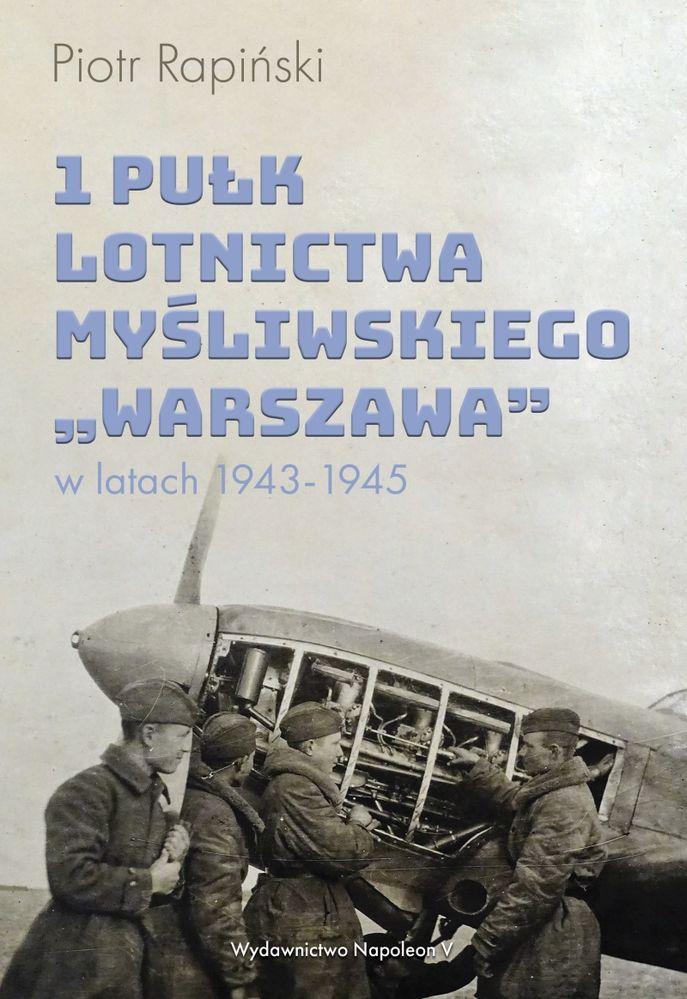 1 PUŁK LOTNICTWA MYŚLIWSKIEGO WARSZAWA W LATACH 1943-1945, Grzegorz Śliżewski