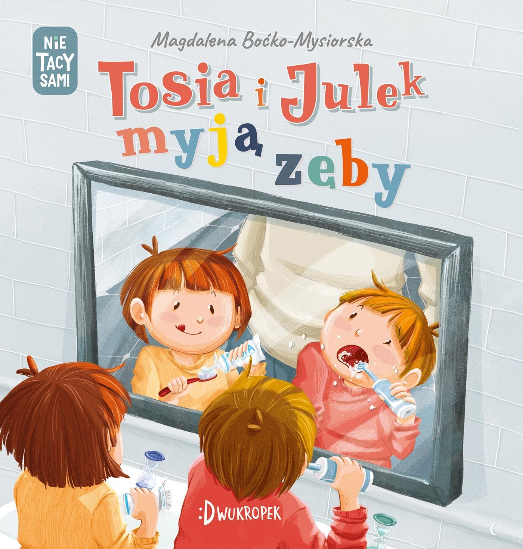 Tosia i Julek myją zęby. (Nie), Magdalena Boćko-Mysiorska